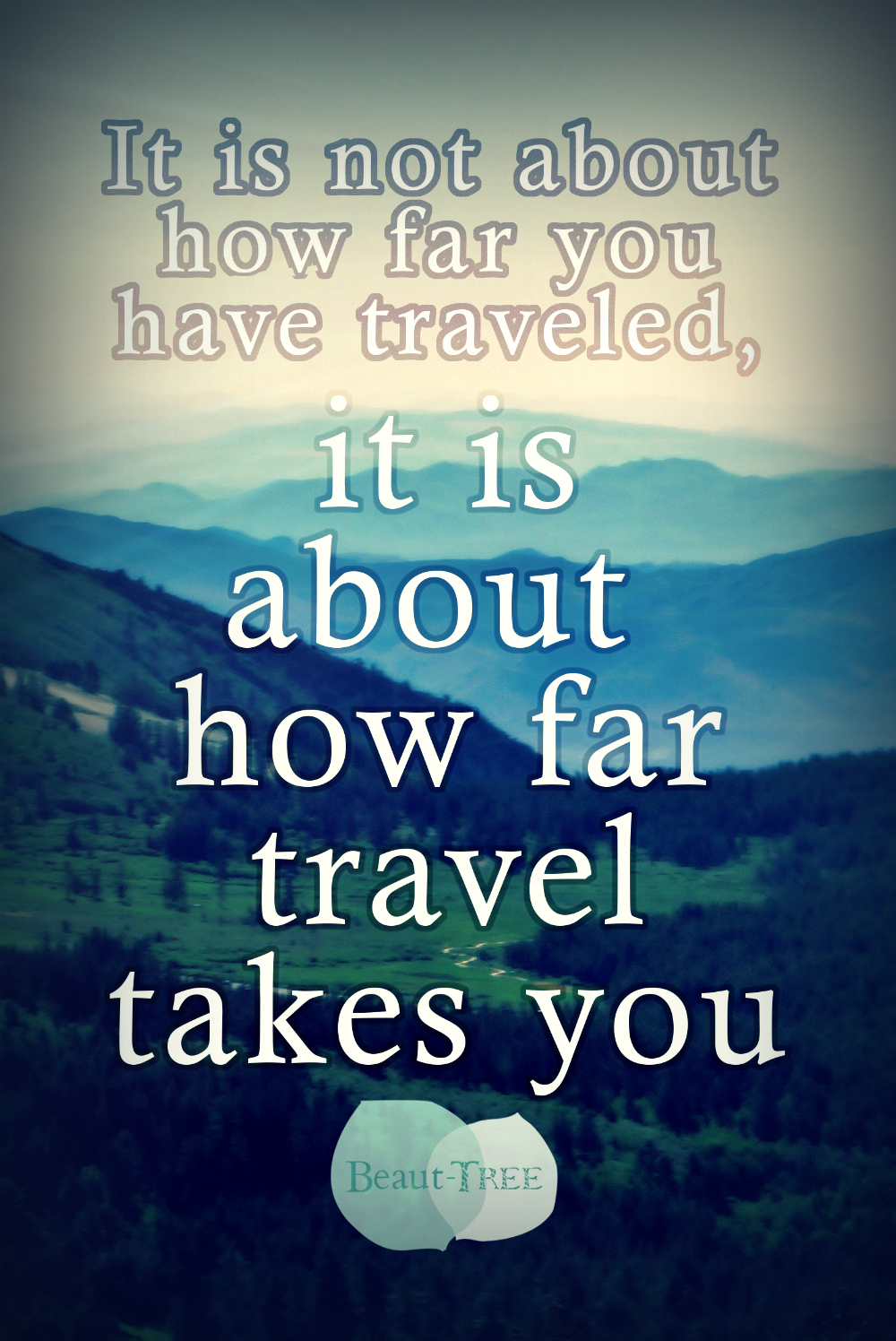It is not about how far you have traveled, it is about how far travel takes you.